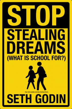 Stop Stealing Dreams (What Is School For?) - Seth Godin